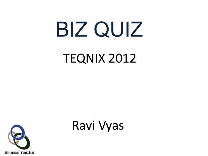 BIZ QUIZTEQNIX 2012 Ravi Vyas