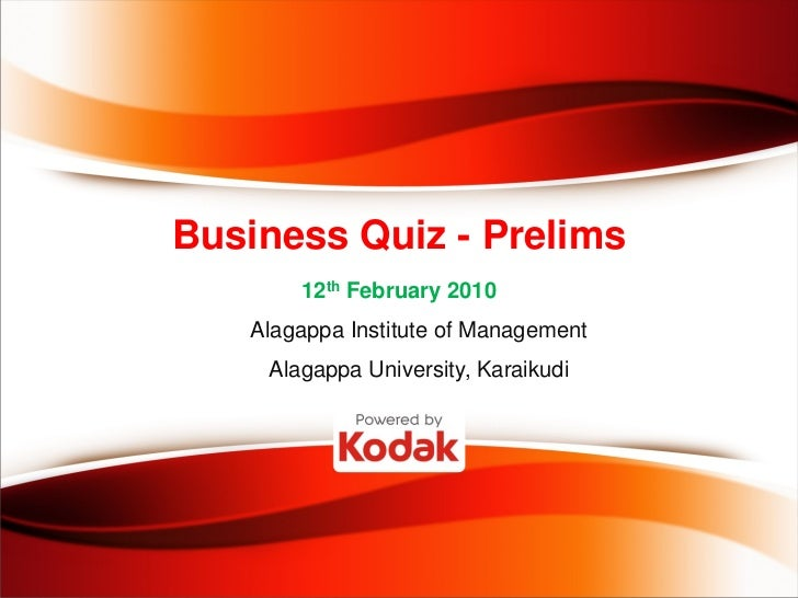 Business Quiz - Prelims        12th February 2010    Alagappa Institute of Management     Alagappa University, Karaikudi