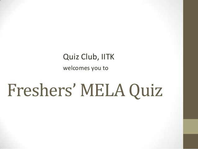 Freshers' MELA Quiz Quiz Club, IITK welcomes you to