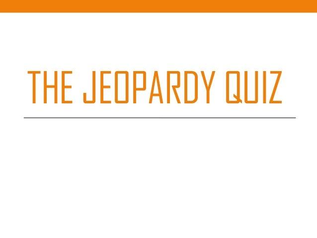 THE JEOPARDY QUIZ
