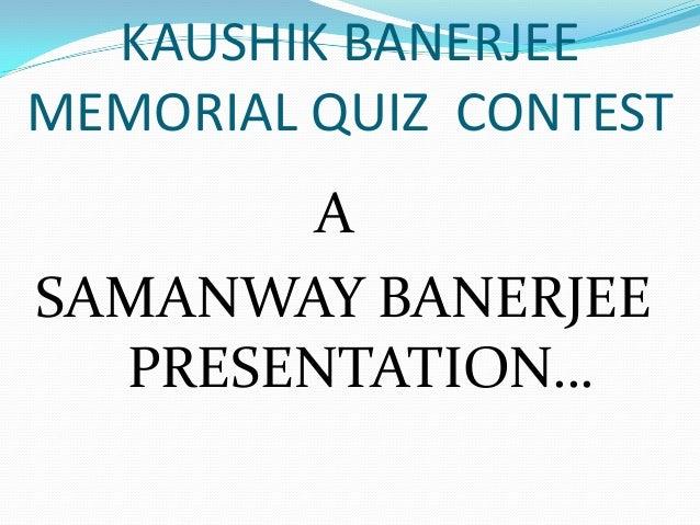 KAUSHIK BANERJEEMEMORIAL QUIZ CONTESTASAMANWAY BANERJEEPRESENTATION…