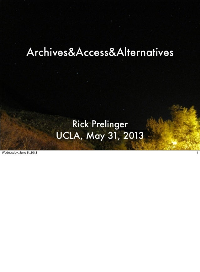 Archives&Access&AlternativesRick PrelingerUCLA, May 31, 20131Wednesday, June 5, 2013