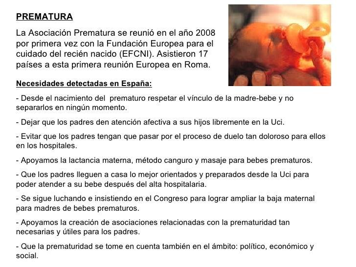 Necesidades detectadas en España: - Desde el nacimiento del  prematuro respetar el vínculo de la madre-bebe y no separarlo...
