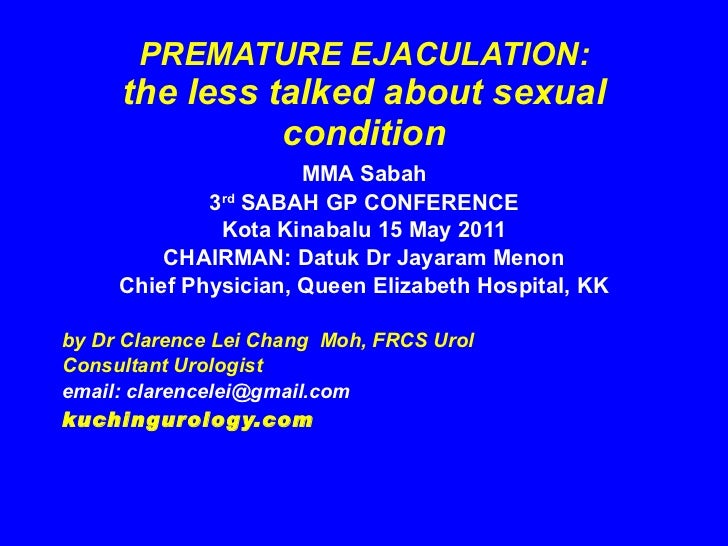PREMATURE EJACULATION: the less talked about sexual condition <ul><li>MMA Sabah </li></ul><ul><li>3 rd  SABAH GP CONFERENC...