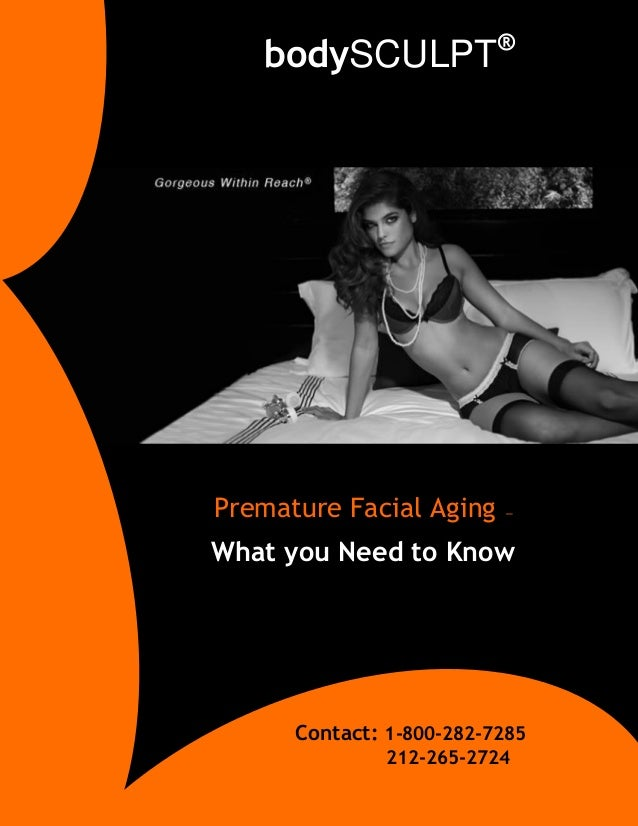 Premature Facial Aging – What you Need to Know bodySCULPT® Contact: 1-800-282-7285 212-265-2724