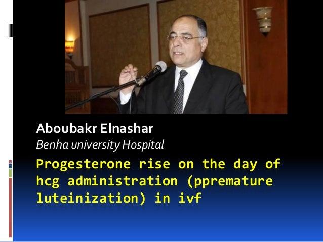 Progesterone rise on the day of hcg administration (ppremature luteinization) in ivf Aboubakr Elnashar Benha university Ho...