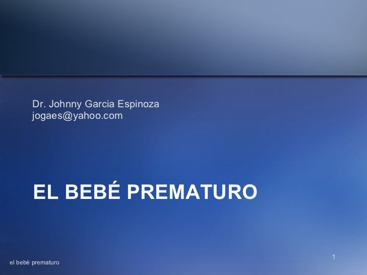 Dr. Johnny Garcia Espinoza       jogaes@yahoo.com       EL BEBÉ PREMATURO                                    1el bebé prem...