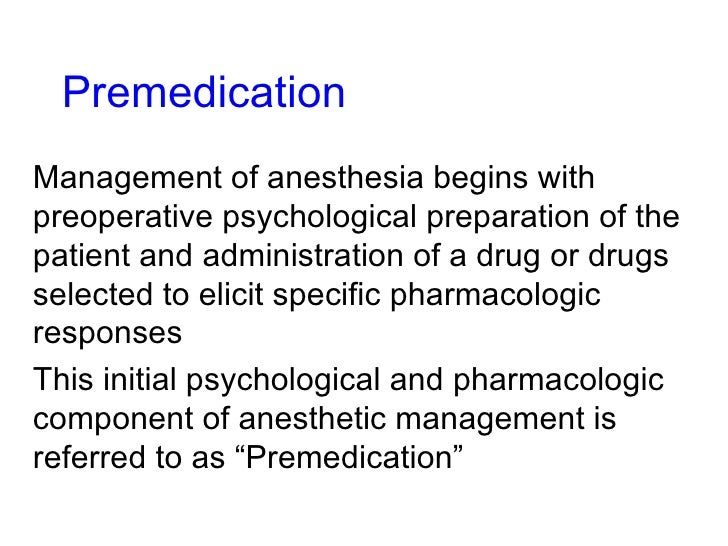 Premedication Management of anesthesia begins with preoperative psychological preparation of the patient and administratio...