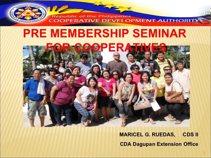 PRE MEMBERSHIP SEMINAR   FOR COOPERATIVES            MARICEL G. RUEDAS,     CDS II             CDA Dagupan Extension Offic...