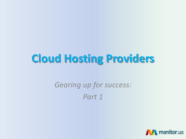 Cloud Hosting Providers    Gearing up for success:            Part 1