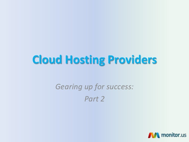 Cloud Hosting Providers    Gearing up for success:            Part 2
