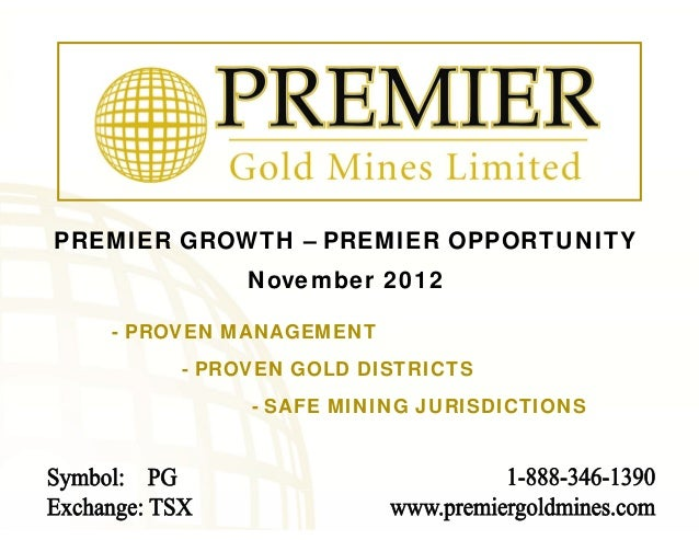 PREMIER GROWTH – PREMIER OPPORTUNITY            November 2012   - PROVEN MANAGEMENT       - PROVEN GOLD DISTRICTS         ...