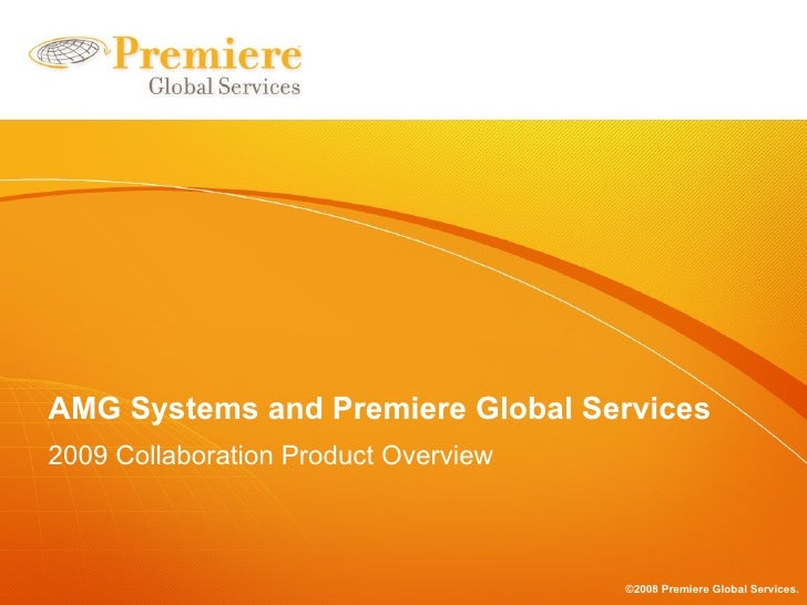AMG Systems and Premiere Global Services 2009 Collaboration Product Overview                                          ©200...