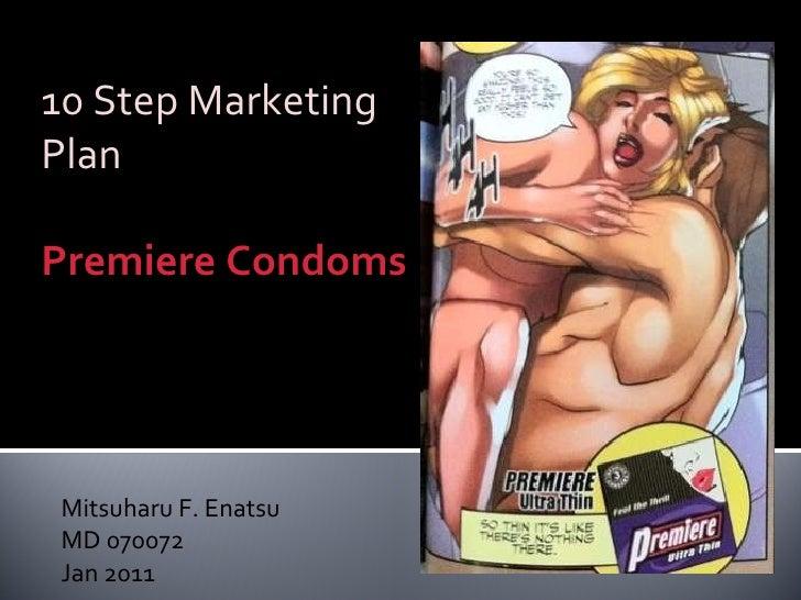Mitsuharu F. Enatsu MD 070072 Jan 2011 10 Step Marketing Plan Premiere Condoms