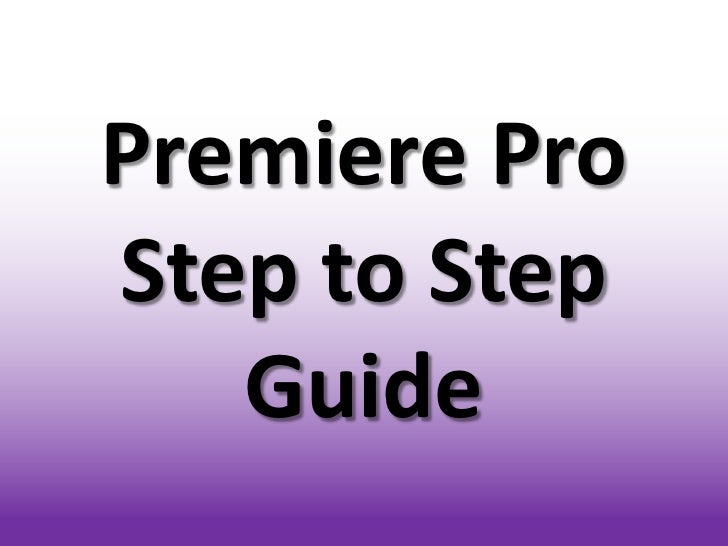 Premiere Pro Step by Step Guide