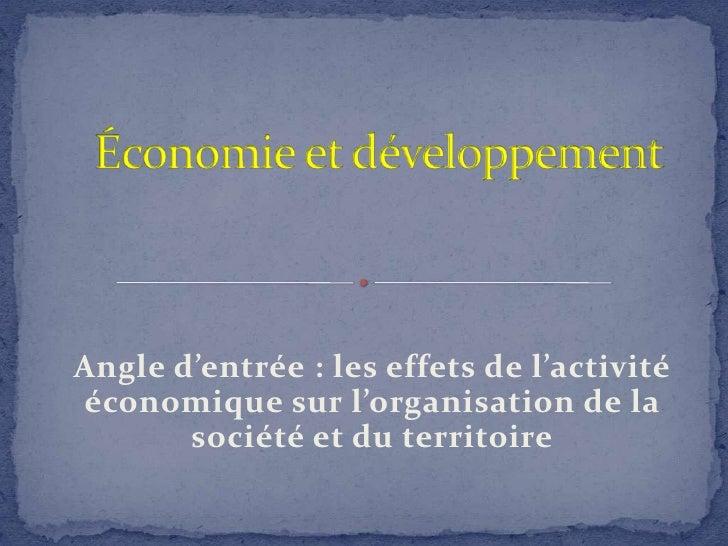 Économie et développement<br />Angle d'entrée : les effets de l'activité économique sur l'organisation de la société et du...