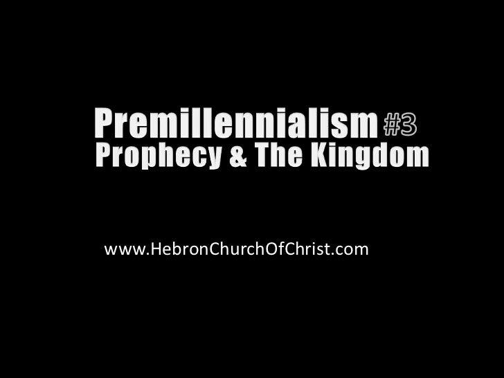 Premillennialism 03: Prophecies Kingdom 2