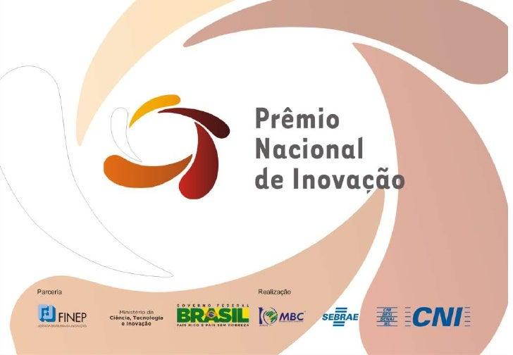 Apresentação O Prêmio Nacional de Inovação é uma iniciativada Mobilização Empresarial pela Inovação (MEI)que visa reconhec...