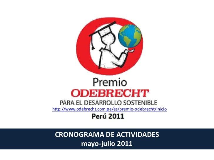 http://www.odebrecht.com.pe/es/premio-odebrecht/inicio<br />CRONOGRAMA DE ACTIVIDADES<br />mayo-julio 2011 <br />