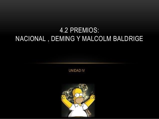 4.2 PREMIOS: NACIONAL , DEMING Y MALCOLM BALDRIGE  UNIDAD IV
