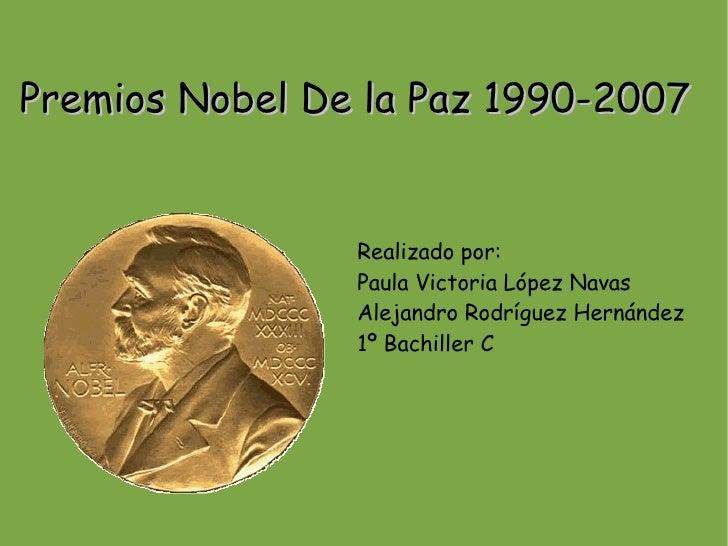 Premios Nobel De la Paz 1990-2007                   Realizado por:                 Paula Victoria López Navas             ...