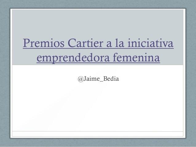 Premios Cartier a la iniciativa  emprendedora femenina           @Jaime_Bedia