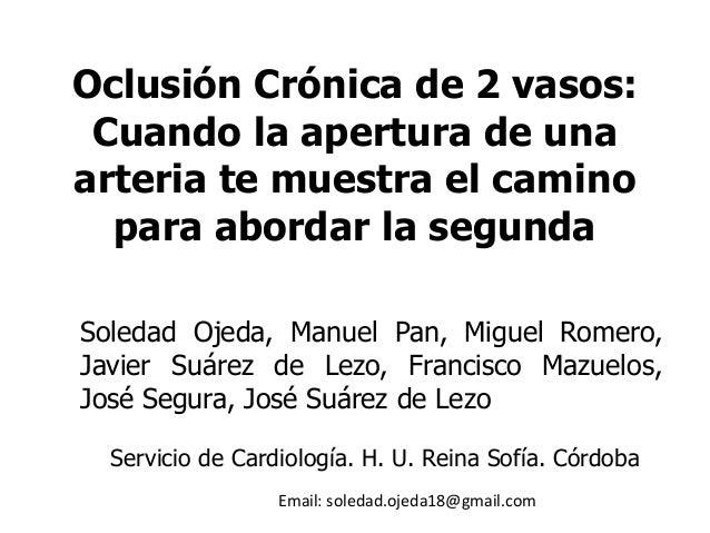 Oclusión Crónica de 2 vasos: Cuando la apertura de una arteria te muestra el camino para abordar la segunda Soledad Ojeda,...