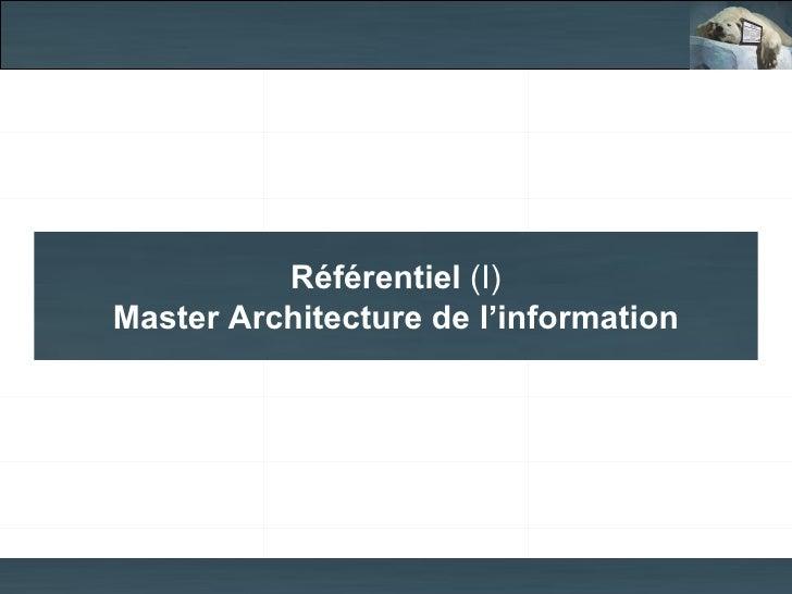 Référentiel (I)Master Architecture de l'information