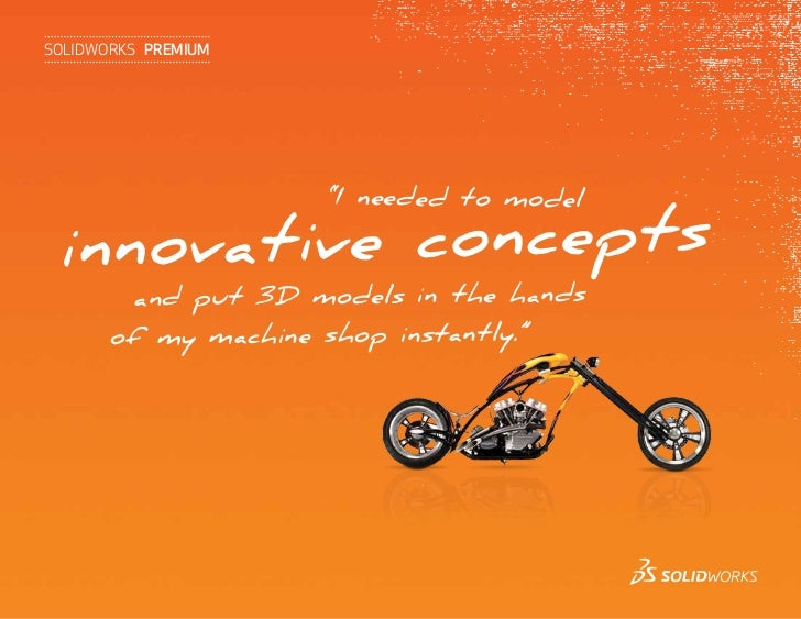 """SolidWorkS PREMIUM                     """"I needed to model innov ative concepts        and put 3D models in the hands      ..."""