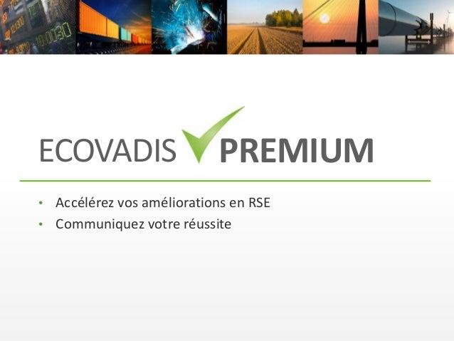 ECOVADIS • Accélérez vos améliorations en RSE • Communiquez votre réussite PREMIUM