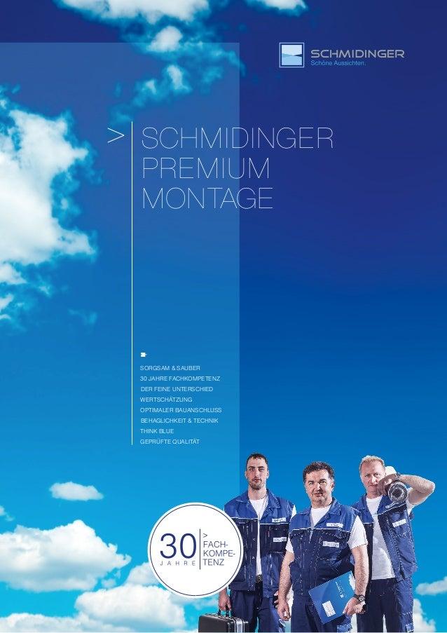 SCHMIDINGER PREMIUM MONTAGE > SORGSAM & SAUBER 30 JAHRE FACHKOMPETENZ DER FEINE UNTERSCHIED WERTSCHÄTZUNG OPTIMALER BAUANS...