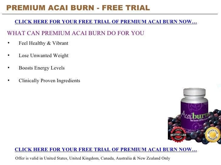 PREMIUM ACAI BURN - FREE TRIAL   CLICK HERE FOR YOUR FREE TRIAL OF PREMIUM ACAI BURN NOW… CLICK HERE FOR YOUR FREE TRIAL O...