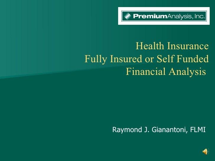 Health Insurance Fully Insured or Self Funded Financial Analysis  Raymond J. Gianantoni, FLMI