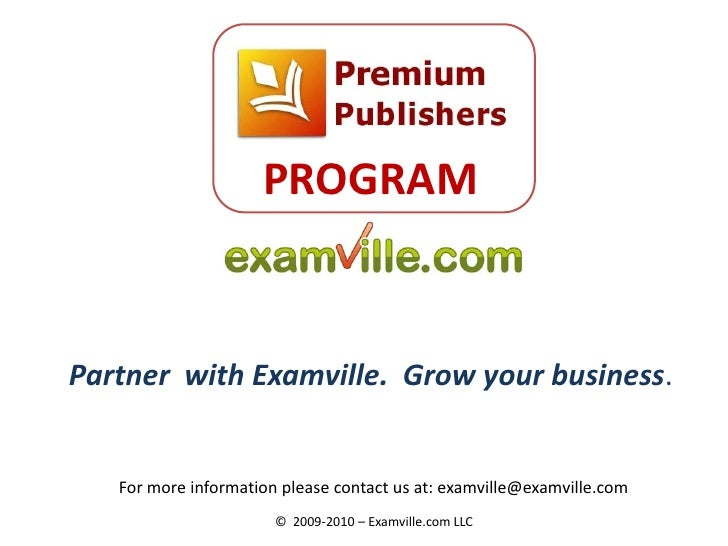 PROGRAM   Partner with Examville. Grow your business.      For more information please contact us at: examville@examville....