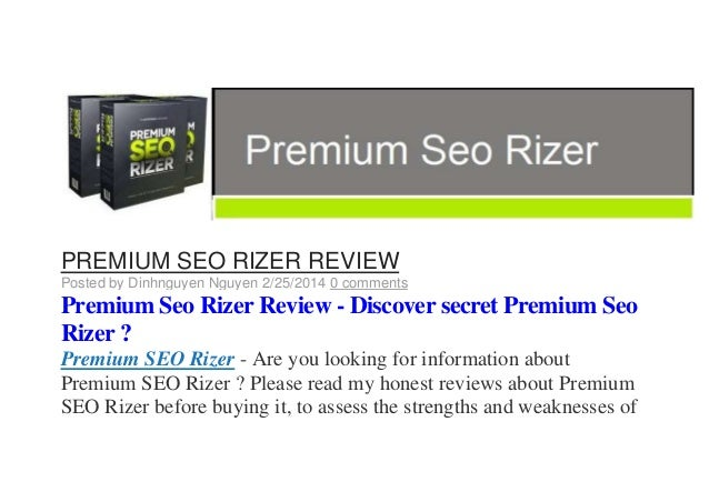 PREMIUM SEO RIZER REVIEW Posted by Dinhnguyen Nguyen 2/25/2014 0 comments  Premium Seo Rizer Review - Discover secret Prem...