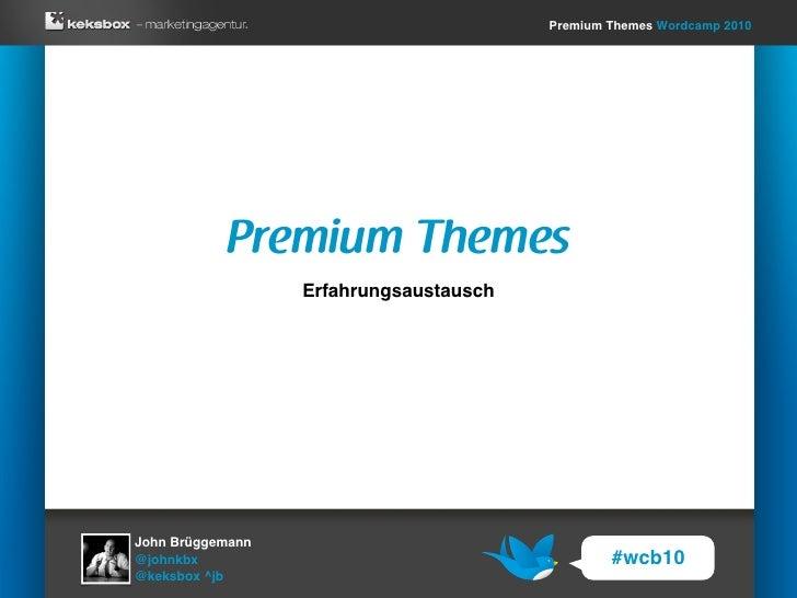 Premium Themes Wordcamp 2010                Premium Themes                   Erfahrungsaustausch     John Brüggemann @john...