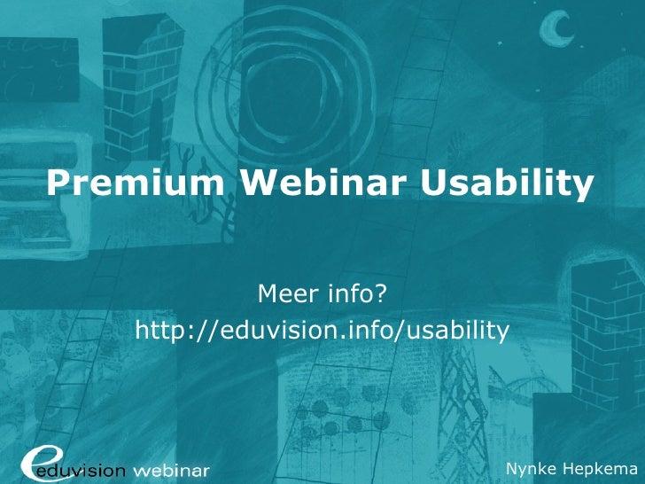 Premium Webinar Usability             Meer info?    http://eduvision.info/usability                                  Nynke...
