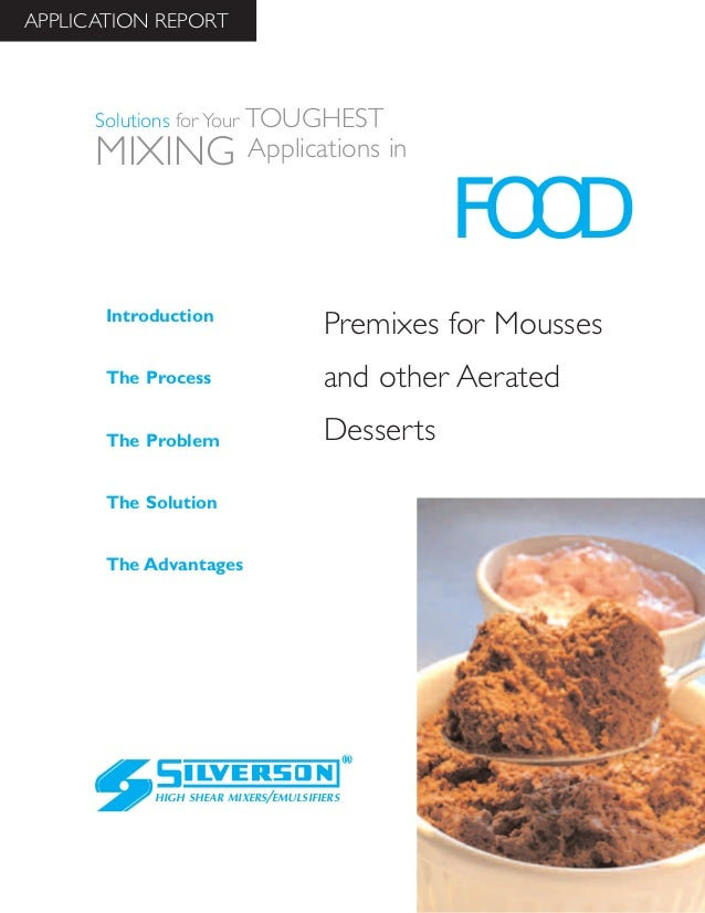 Premixes for Mousses and other Aerated Desserts The Advantages Introduction The Process The Problem The Solution HIGH SHEA...