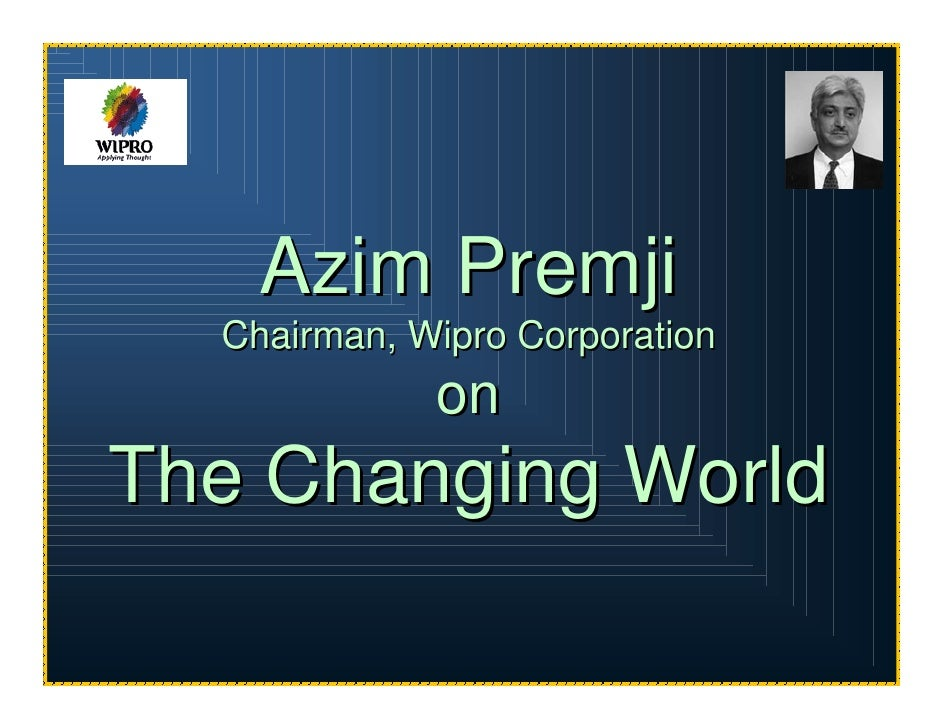 Azim Premji   Chairman, Wipro Corporation              on The Changing World