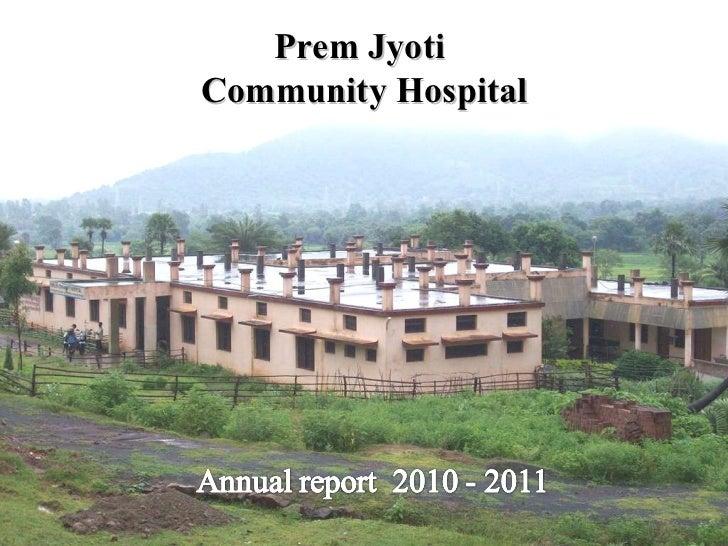 Hospital Name   Presentation of  Annual Report  for the year 2010-2011 Prem Jyoti  Community Hospital