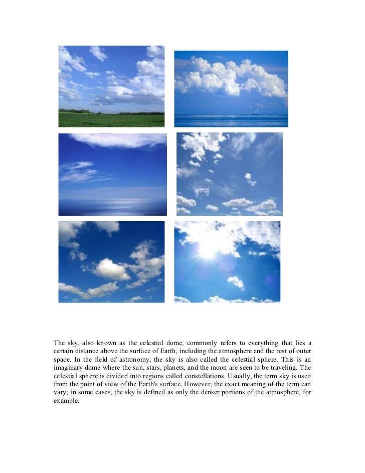 The sky, also known as the celestial dome, commonly refers to everything that lies acertain distance above the surface of ...