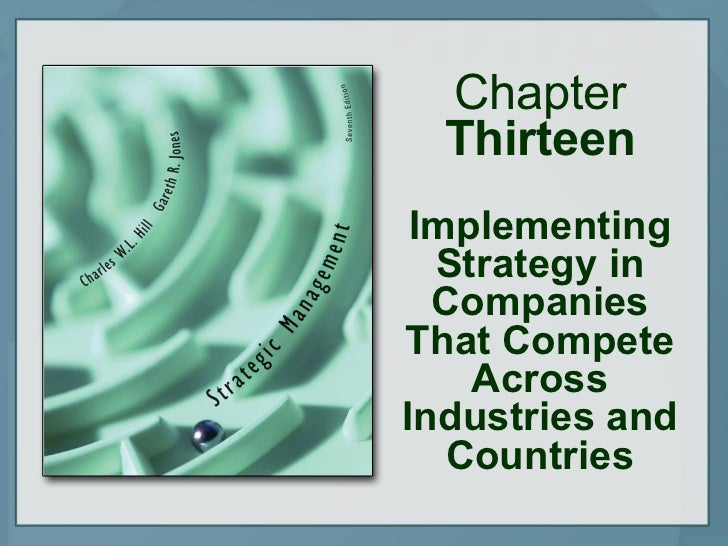 Chapter  Thirteen Implementing Strategy in Companies That Compete Across Industries and Countries