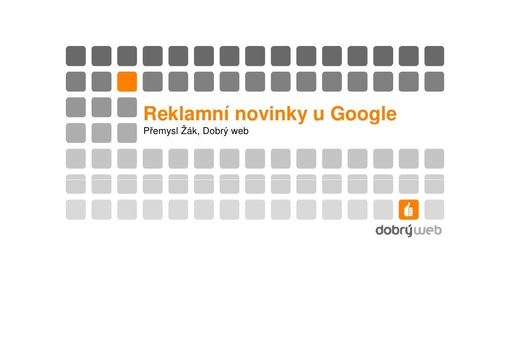 Reklamní novinky u Google - Přemysl Žák, Dobrý web