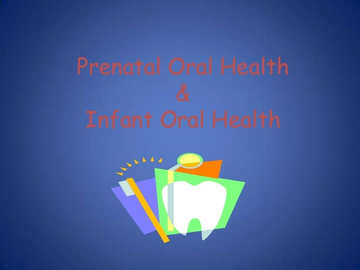 Prenatal and infant oral health