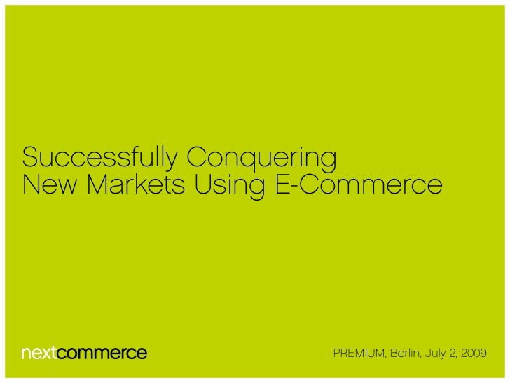 Successfully Conquering New Markets Using E-Commerce                         PREMIUM, Berlin, July 2, 2009