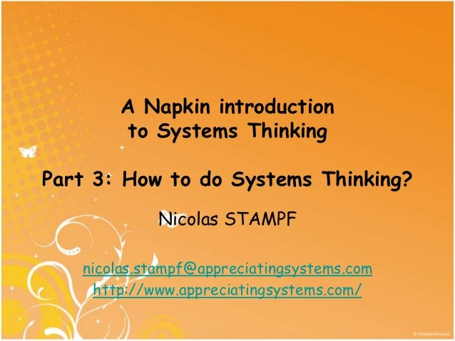 A Napkin introduction        to Systems ThinkingPart 3: How to do Systems Thinking?            Nicolas STAMPF   nicolas.st...