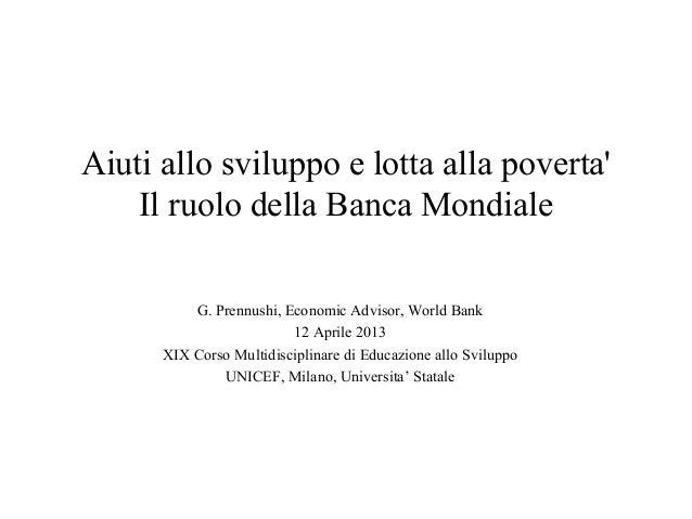 Aiuti allo sviluppo e lotta alla povertaIl ruolo della Banca MondialeG. Prennushi, Economic Advisor, World Bank12 Aprile 2...