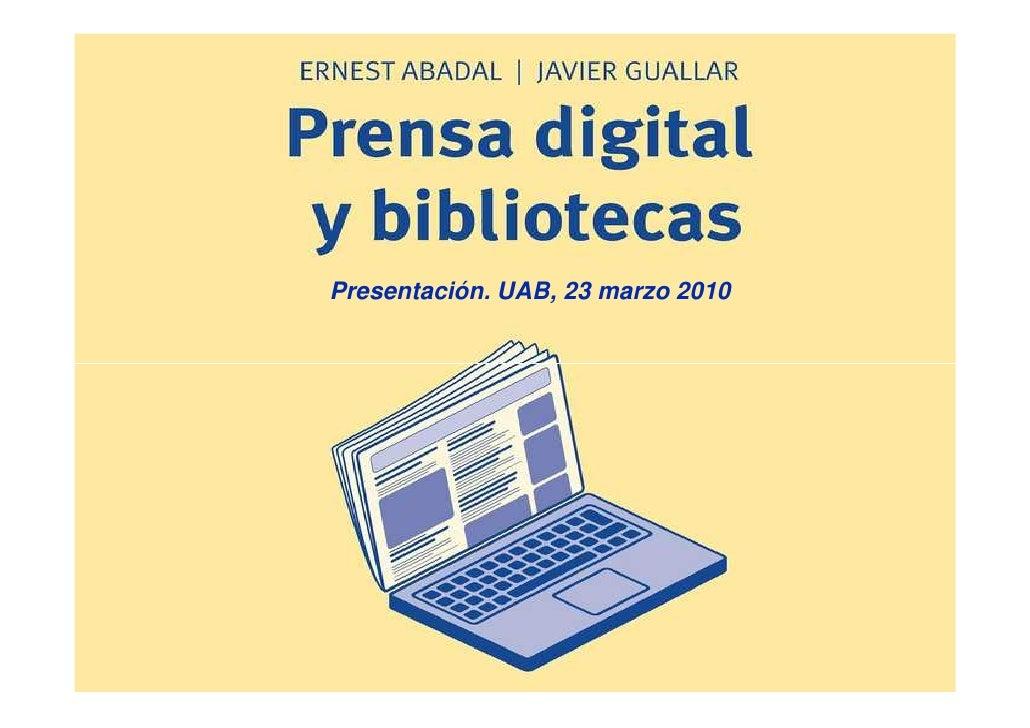 Presentación. UAB, 23 marzo 2010            Prensa digital y bibliotecas -     presentación UAB 23 marzo 2010