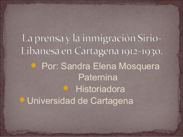  Por: Sandra Elena Mosquera             Paternina           HistoriadoraUniversidad de Cartagena