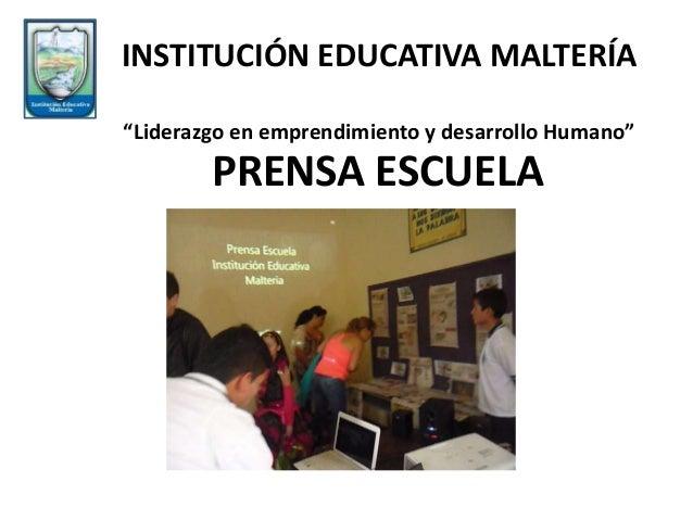 """PRENSA ESCUELA INSTITUCIÓN EDUCATIVA MALTERÍA """"Liderazgo en emprendimiento y desarrollo Humano"""""""
